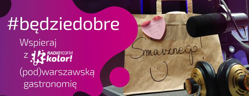 #będziedobre – Radio Kolor wspiera (pod)warszawską gastronomię